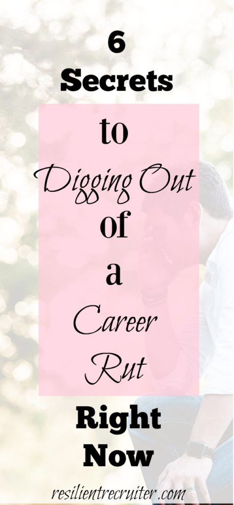 6 Secrets to Digging Out of a Career Rut