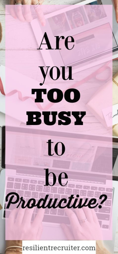 Are You Too Busy To Be Productive?